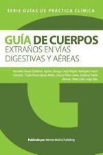 Guía de Cuerpos Extraños en Vías Digestivas y Aéreas by Guillermo Yanowsky...