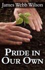 Pride in Our Own 9781456084615 by James Webb Wilson Paperback