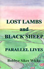 Lost Lambs and Black Sheep: Parallel Lives by Bobbye Sikes Wicke (Paperback / softback, 1999)