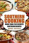 Southern Cooking: More Than 250 Secret Southern Recipes by April Kelsey (Paperback / softback, 2016)