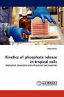 Kinetics of Phosphate Release in Tropical Soils by Abdu Nafiu (Paperback / softback, 2010)