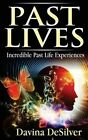 Past Lives: Incredible Past Life Experiences by Davina Desilver (Paperback / softback, 2013)