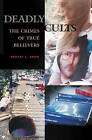 Deadly Cults: The Crimes of True Believers by Robert L. Snow (Hardback, 2003)