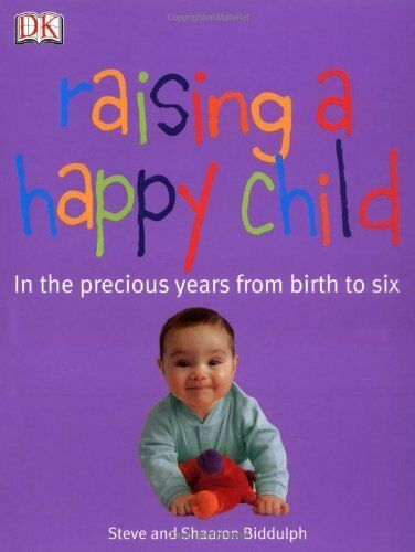 Raising a Happy Child By Steve Biddulph, Shaaron Biddulph
