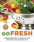 American Heart Association Go Fresh: A Heart-Healthy Cookbook with Shopping and Storage Tips by American Heart Association (Paperback / softback, 2014)