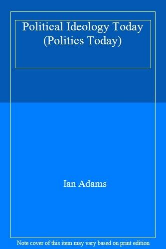 Political Ideology Today (Politics Today Series) By Ian Adams