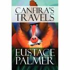 Canfira's Travels by Eustace Palmer 9781448926541