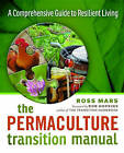 The Permaculture Transition Manual: A Comprehensive Guide to Resilient Living by Ross Mars (Paperback / softback, 2016)