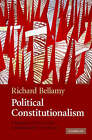Political Constitutionalism: A Republican Defence of the Constitutionality of Democracy by Professor Richard Bellamy (Hardback, 2007)