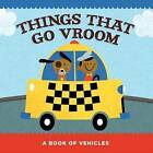 Things That Go Vroom: A Book of Vehicles by Flash Kids Editors (Board book, 2016)