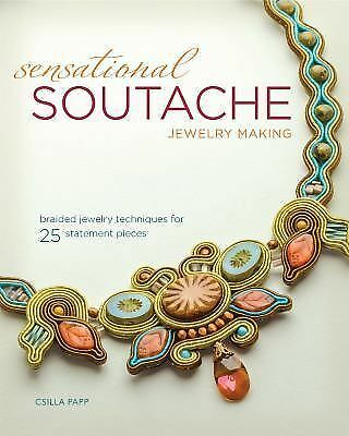 Sensational Soutache Jewelry Making : Braided Jewelry Techniques for 25...