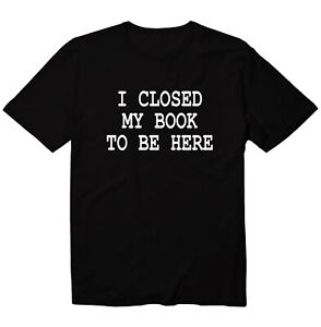 I Closed My Book to Be Here Unisex Kid Youth T-Shirt