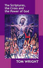 The Scriptures, the Cross and the Power of God by Tom Wright (Paperback, 2005)