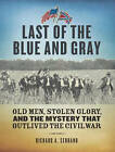 Last of the Blue and Gray: Old Men, Stolen Glory, and the Mystery That Outlived the Civil War by Richard A. Serrano (CD-Audio, 2013)