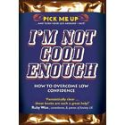 I'm Not Good Enough: How to Overcome Low Confidence by Chris Williams (Paperback, 2012)
