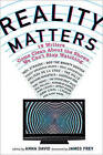 Reality Matters: 19 Writers Come Clean about the Shows We Can't Stop Watching by Anna David (Paperback / softback, 2010)