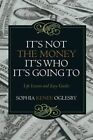 It's Not the Money, It's Who It's Going to: Life Lessons and Easy Guides by Sophia Renee Oglesby (Paperback / softback, 2015)