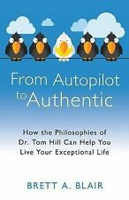 From Autopilot to Authentic: How the Philosophies of Dr. Tom Hill Can Help You L