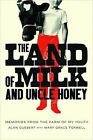 The Land of Milk and Uncle Honey: Memories from the Farm of My Youth by Alan Guebert, Mary Grace Foxwell (Paperback, 2015)
