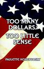 Too Many Dollars Too Little Sense by Paulette Honeygosky 9780759630284