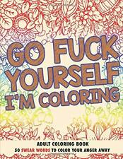 Go F*ck Yourself Im Coloring: Adult Coloring by Randy Johnson New Paperback Book
