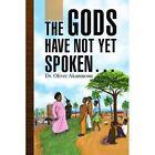 Gods Have Not yet Spoken. 9781436373951 by Dr Oliver Akamnonu Paperback