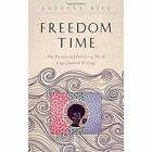 Freedom Time: The Poetics and Politics of Black Experimental Writing by Anthony Reed (Hardback, 2014)
