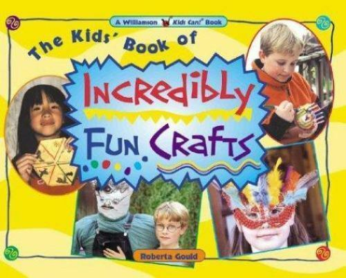 The Kids' Book of Incredibly Fun Crafts (Williamson Kids Can!)-ExLibrary