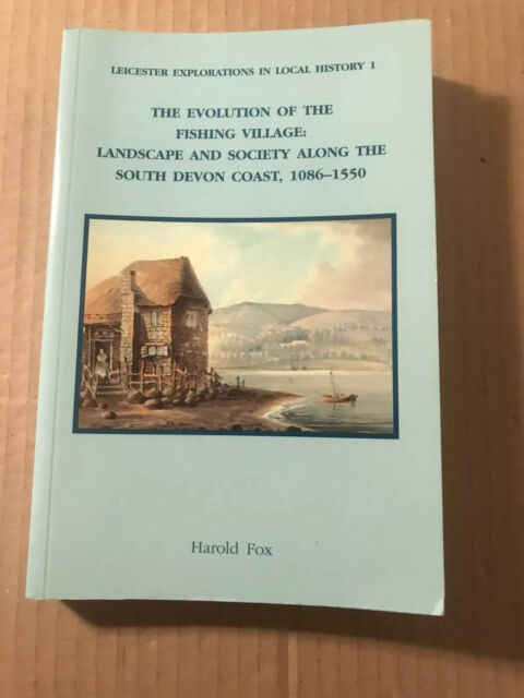 The Evolution of the Fishing Village: South Devon Coast 1086-1550. Harold Fox