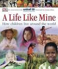 A Life Like Mine: How Children Live Around the World by Dorling Kindersley Ltd (Paperback, 2006)