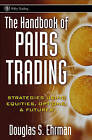 The Handbook of Pairs Trading: Strategies Using Equities, Options, and Futures by Douglas S. Ehrman (Hardback, 2006)