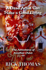 A Dead Artist Can Make a Good Living: The Adventures of Jonathan Owen by Rick Thomas (Paperback, 2005)
