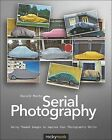 Serial Photography: Using Themed Images to Improve Your Photographic Skills by Harald Mante (Paperback, 2011)