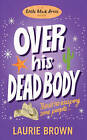 Over His Dead Body by Laurie Brown (Paperback, 2011)