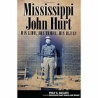 Mississippi John Hurt: His Life, His Times, His Blues by Philip R. Ratcliffe (Hardback, 2011)