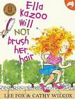 Ella Kazoo Will Not Brush Her Hair by Lee Fox (Paperback, 2016)