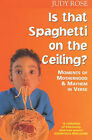 Is That Spaghetti on the Ceiling?: Moments of Motherhood and Mayhem in Verse by Judy Rose (Paperback, 2000)
