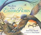 The Story of the Easter Robin by Dandi Daley Mackall (Hardback, 2010)