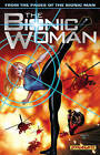 The Bionic Woman: Volume 1 by Paul Tobin (Paperback, 2013)