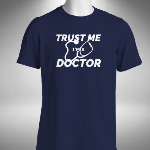 Trust Me I/'m A Doctor Mens T Shirt Funny Physician Medical Practitioner Birthday