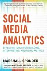 Social Media Analytics: Effective Tools for Building, Interpreting, and Using Metrics by Marshall Sponder (Paperback, 2014)