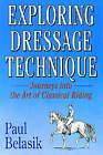 Exploring Dressage Techniques by Paul Belasik (Paperback, 1999)
