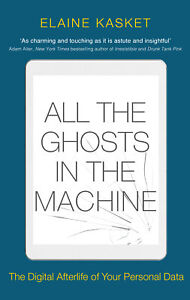 All-the-Ghosts-in-the-Machine-039-The-Digital-Afterlife-of-your-Personal-Data-Kaske