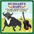 Hushabye Baby: Lullaby Renditions of Johnny Cash [Slipcase] by Hushabye Baby (CD, Nov-2008, Hushabye Baby)