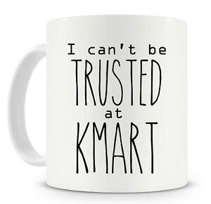 Kmart-Mug-Funny-Gift-Ideas-Novelty-Coffee-Mug-I-Can-039-t-Be-Trusted-At-Kmart