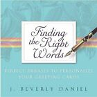 Finding The Right Words: Perfect Phrases To Personalize Your Greeting Cards by Beverly J Daniel (Paperback, 2004)