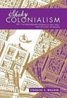 Shaky Colonialism: The 1746 Earthquake-Tsunami in Lima, Peru, and Its Long Aftermath by Charles F. Walker (Paperback, 2008)