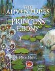 The Adventures of Princess Ebony by Mira Malic (Paperback / softback, 2013)