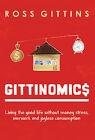 Gittinomics: Living the Good Life without Money Stress, Overwork and Joyless Consumption by Ross Gittins (Paperback, 2007)