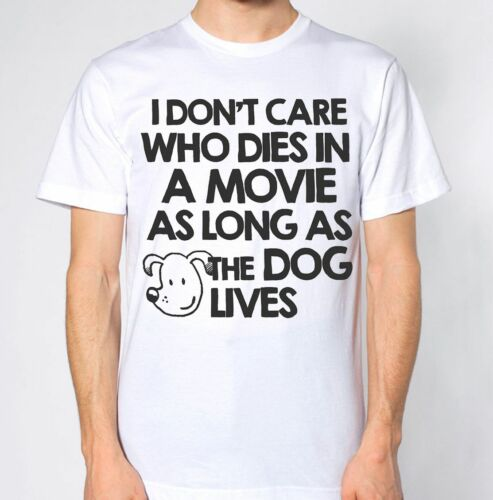 I Don/'t Care Who Dies In A Movie As Long As The Dog Lives T-Shirt